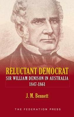 Reluctant Democrat: Sir William Denison in Australia 1847-1861 (Hardback)