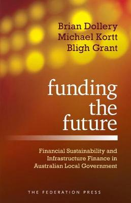 Funding the Future: Financial Sustainability and Infrastructure Finance in Australian Local Government (Paperback)
