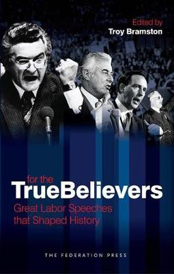 For The True Believers: Great Labor Speeches that Shaped History (Paperback)