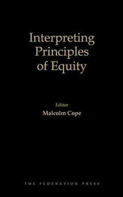 Interpreting Principles of Equity: The WA Lee Lectures 2000-2013 (Hardback)