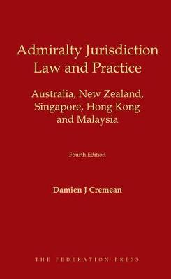 Admiralty Jurisdiction: Law and Practice: Australia, New Zealand, Singapore, Hong Kong and Malaysia (Hardback)