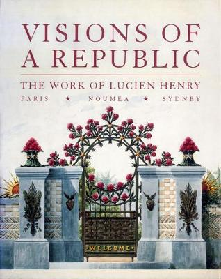 Visions of a Republic: The Work of Lucien Henry (Hardback)