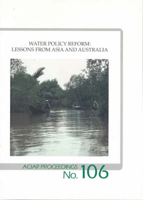 Water Policy Reform: Lessons from Asia and Australia - ACIAR Proceedings No. 106 (Paperback)