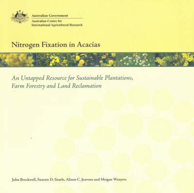 Nitrogen Fixation in Acacias: An Untapped Resource for Sustainable Plantations, Farm Forestry and Land Reclamation - ACIAR Monographs 115 (Paperback)