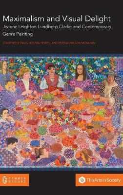 Maximalism and Visual Delight: Jeanne Leighton-Lundberg Clarke and Contemporary Genre Painting (Hardback)