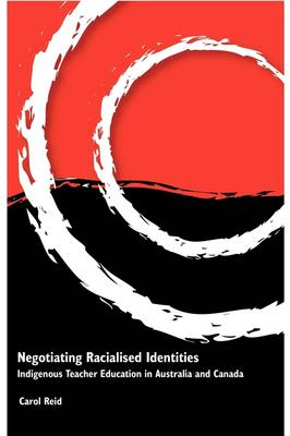 Negotiating Racialised Identities: Indigenous Teacher Education in Australia and Canada (Paperback)