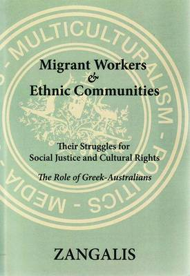 Migrant Workers & Ethnic Communities: Their Struggles for Social Justice & Cultural Rights: The Role of Greek-Australians (Hardback)