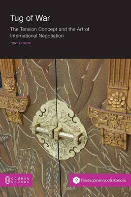 Tug of War: The Tension Concept and the Art of International Negotiation (Paperback)