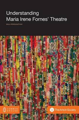 Understanding Maria Irene Fornes' Theatre - Arts in Society (Paperback)
