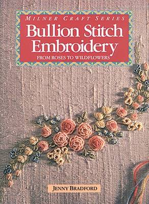 Bullion Stitch Embroidery: From Roses to Wildflowers (Paperback)