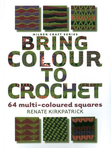 Bring Colour to Crochet: 64 Multi-coloured Squares (Paperback)