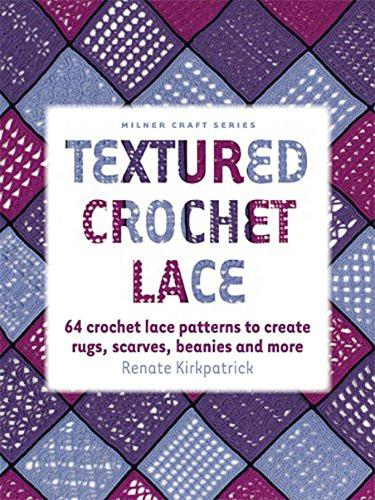 Textured Crochet Lace: 64 Lace Patterns to Create Rugs,Scarves, Beanies and More (Paperback)