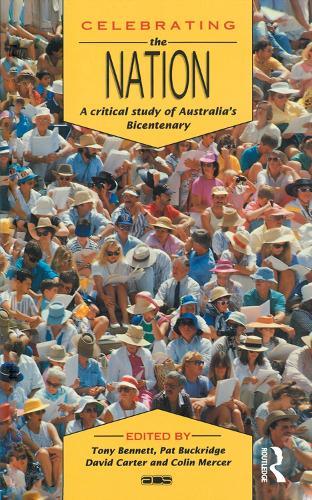Celebrating the Nation: A Critical Study of Australia's Bicentenary - Australian Cultural Studies (Paperback)
