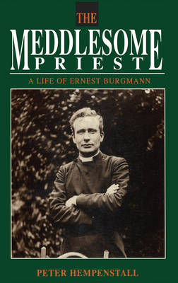 The Meddlesome Priest: A Life of Ernest Burgmann (Paperback)