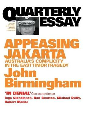 Appeasing Jakarta: Australia's Complicity in the East: Quarterly Essay 2 (Paperback)
