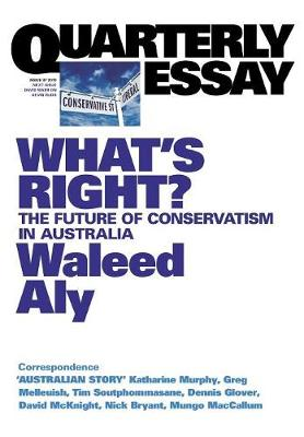 What's Right? The Future of Conservatism in Australia: Quarterly Essay 37 (Paperback)