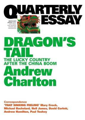 Dragon's Tail: The Lucky Country after the China Boom: Quarterly Essay 54 (Paperback)