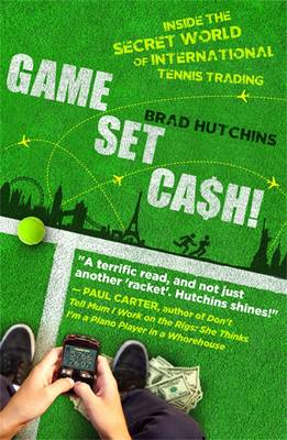 Game, Set, Cash: Inside The Secret World Of International Tennis Trading (Paperback)