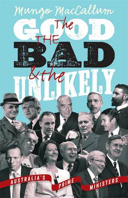 The Good The Bad & The Unlikely: Australia's Prime Ministers: Updated And Revised Edition, (Paperback)