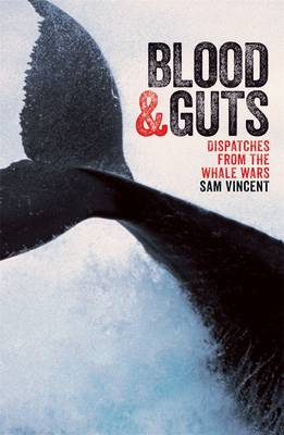 Blood And Guts: Dispatches From The Whale Wars (Paperback)