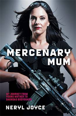 Mercenary Mum: My Journey From Young Mother To Baghdad Bodyguard (Paperback)