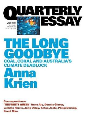 The Long Goodbye: Coal, Coral and Australia's Climate Deadlock:Quarterly Essay 66 (Paperback)
