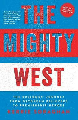 The Mighty West: The Bulldogs' Journey from Daydream Believers to Premiership Heroes (Paperback)