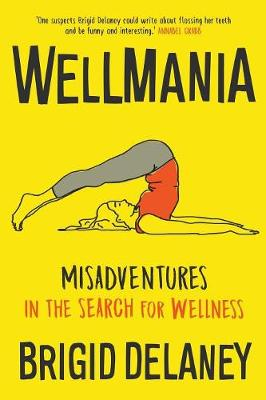 Wellmania: Misadventures in the Search for Wellness (Paperback)