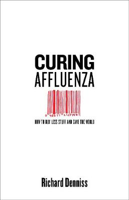 Curing Affluenza: How to Buy Less Stuff and Save the World (Paperback)