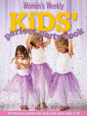 Kids' Perfect Party Book: Fabulous Parties for Boys and Girls (Paperback)
