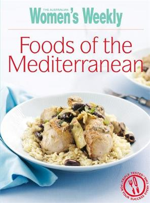 Foods of the Mediterranean - The Australian Women's Weekly: New Essentials (Paperback)