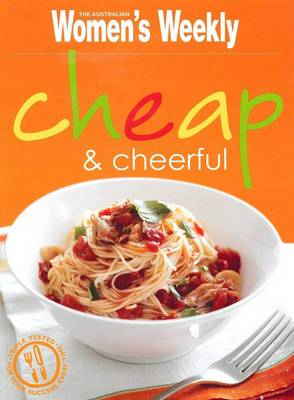 Cheap & Cheerful - The Australian Women's Weekly: New Essentials (Paperback)
