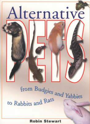 Alternative Pets: From Budgies and Yabbies to Rabbits and Rats (Paperback)