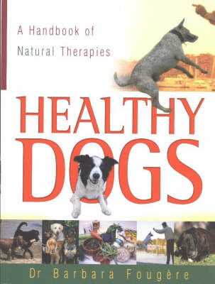 Healthy Dogs: A Handbook of Natural Therapies (Paperback)