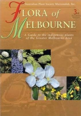 Flora of Melbourne: A Guide to the Indigenous Plants of the Greater Melbourne Area (Paperback)