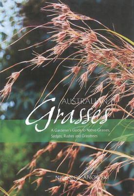 Australian Grasses: A Gardener's Guide to Native Grasses, Sedges, Rushes & Grasstrees (Paperback)
