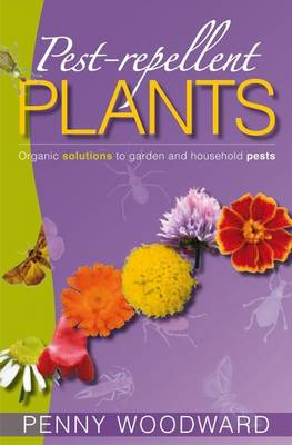 Pest-Repellent Plants: Organic Solutions to Garden and Household Pests (Paperback)