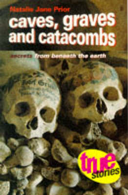Caves, Graves and Catacombs: Secrets from Beneath the Earth - True Stories (Paperback)