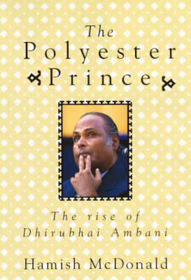 The Polyester Prince: The Rise of Dhirubhai Ambani (Paperback)