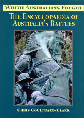Where Australians Fought: The Encyclopaedia of Australia's Battles (Hardback)