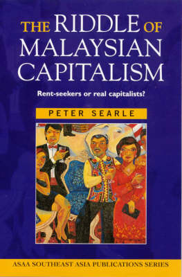 The Riddle of Malaysian Capitalism: Rent Seekers or Real Capitalists? - Asian Studies Association of Australia (ASAA) S. (Paperback)