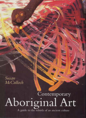 Contemporary Aboriginal Art: A Guide to the Rebirth of an Ancient Culture (Hardback)