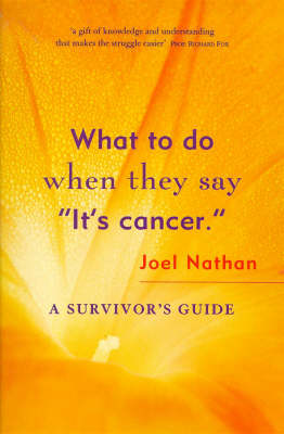 What to Do When They Say it's Cancer: A Survivor's Guide (Paperback)