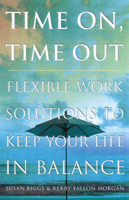 Time on, Time Out!: Flexible Work Solutions to Keep Your Life in Balance (Paperback)
