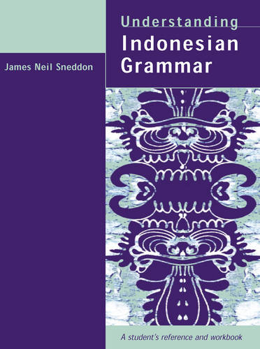 Understanding Indonesian Grammar: A Student's Reference and Workbook (Paperback)