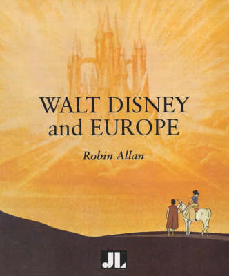 Walt Disney and Europe: European Influences on the Animated Feature Films of Walt Disney (Paperback)