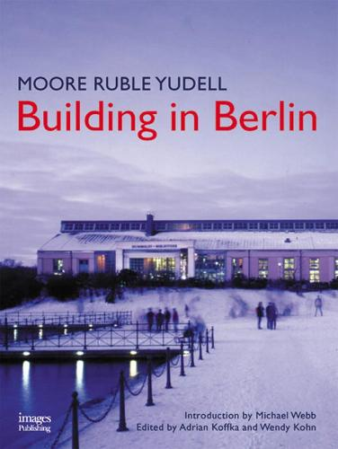 Moore Ruble Yudell: Building in Berlin: The Projects of Moore Ruble Yudell in Berlin, 1990-2000 - Images Monographs (Hardback)