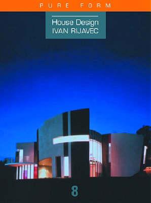 Ivan Rijavec: Pure Form - House Design S. v. 8 (Hardback)