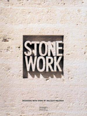 Stone Work: Designing with Stone  by Malcolm Holzman - Designing with S. (Hardback)