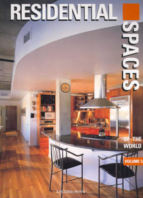Residential Spaces of the World: v. 5: A Pictorial Review - International Spaces S. (Hardback)